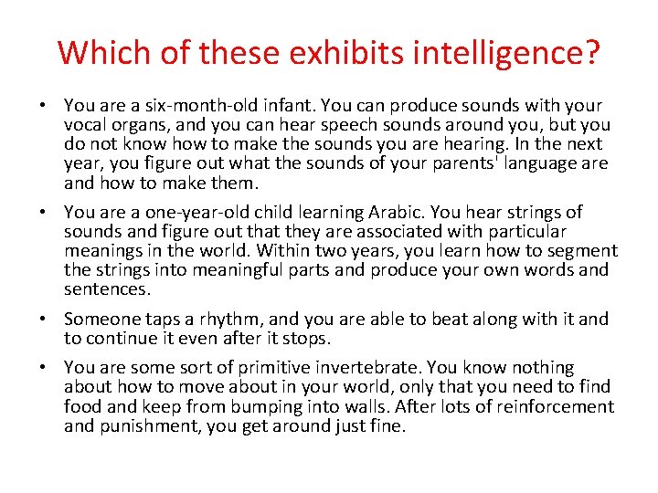 Which of these exhibits intelligence? • You are a six-month-old infant. You can produce
