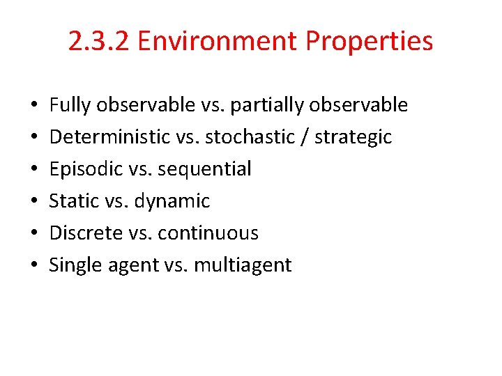 2. 3. 2 Environment Properties • • • Fully observable vs. partially observable Deterministic