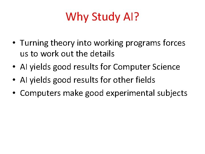 Why Study AI? • Turning theory into working programs forces us to work out