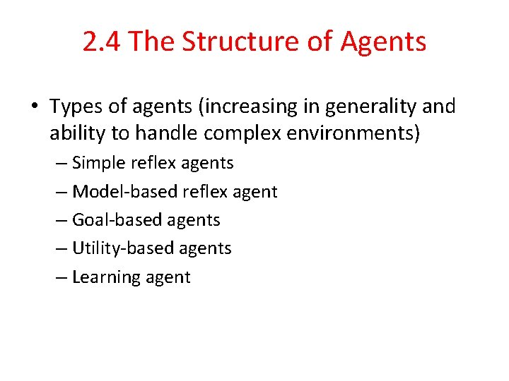 2. 4 The Structure of Agents • Types of agents (increasing in generality and