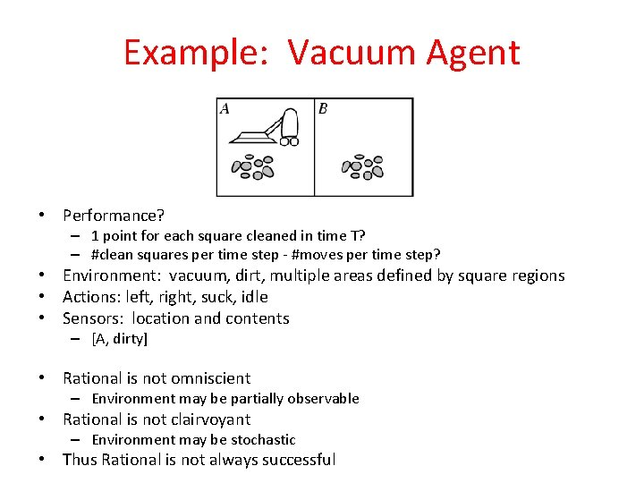Example: Vacuum Agent • Performance? – 1 point for each square cleaned in time