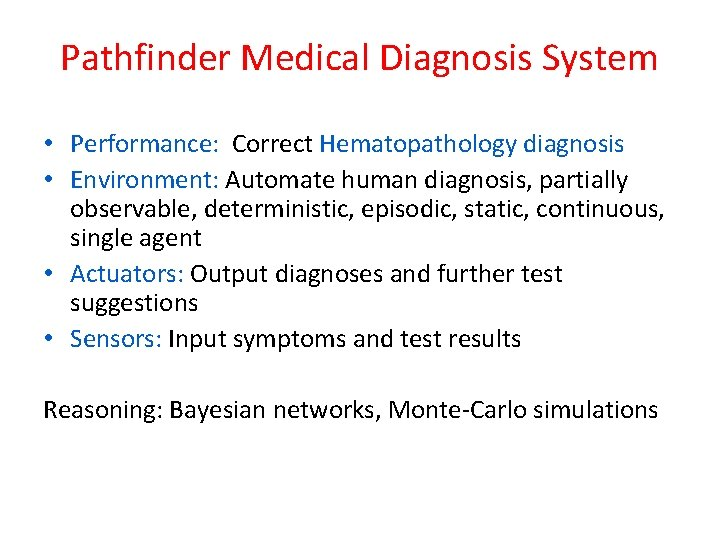 Pathfinder Medical Diagnosis System • Performance: Correct Hematopathology diagnosis • Environment: Automate human diagnosis,
