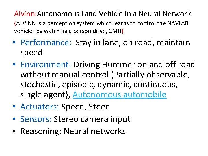 Alvinn: Autonomous Land Vehicle In a Neural Network (ALVINN is a perception system which