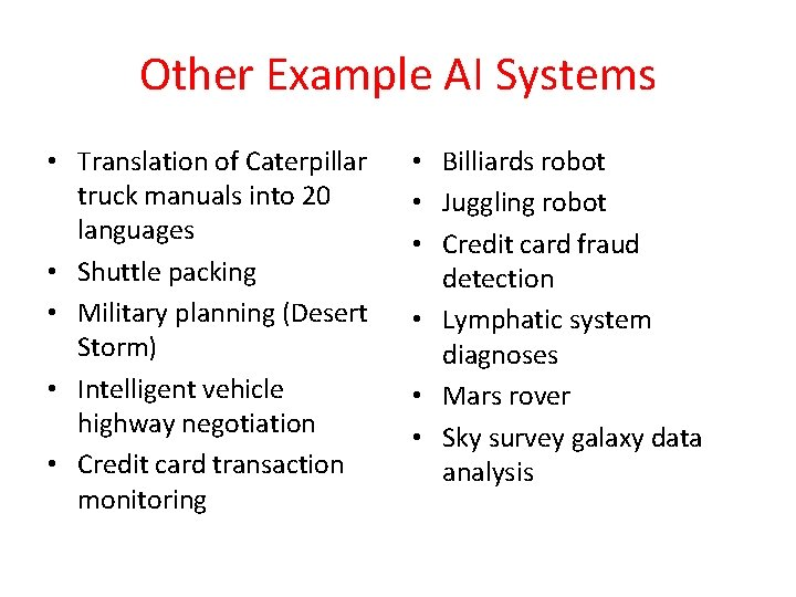 Other Example AI Systems • Translation of Caterpillar truck manuals into 20 languages •