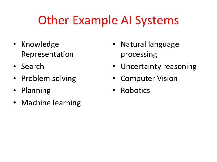 Other Example AI Systems • Knowledge Representation • Search • Problem solving • Planning