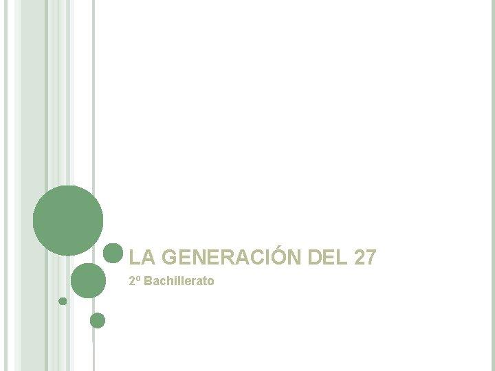 LA GENERACIÓN DEL 27 2º Bachillerato