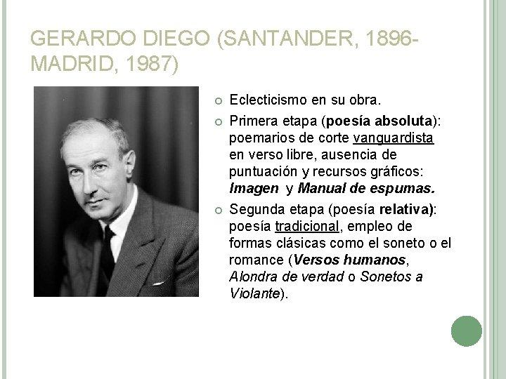 GERARDO DIEGO (SANTANDER, 1896 MADRID, 1987) Eclecticismo en su obra. Primera etapa (poesía absoluta):