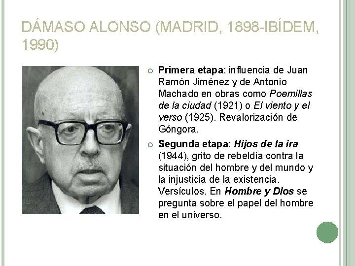 DÁMASO ALONSO (MADRID, 1898 -IBÍDEM, 1990) Primera etapa: influencia de Juan Ramón Jiménez y