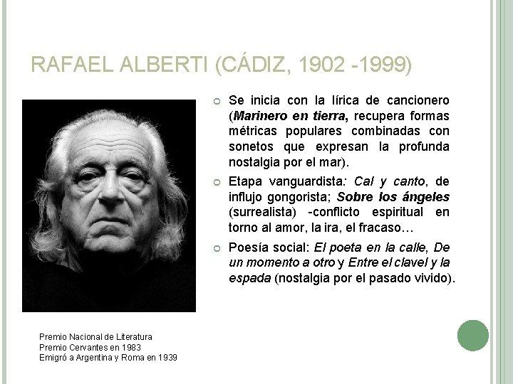 RAFAEL ALBERTI (CÁDIZ, 1902 -1999) Premio Nacional de Literatura Premio Cervantes en 1983 Emigró