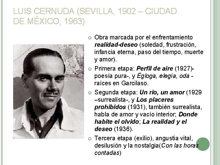 LUIS CERNUDA (SEVILLA, 1902 – CIUDAD DE MÉXICO, 1963) Obra marcada por el enfrentamiento