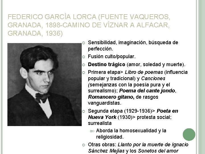 FEDERICO GARCÍA LORCA (FUENTE VAQUEROS, GRANADA, 1898 -CAMINO DE VÍZNAR A ALFACAR, GRANADA, 1936)
