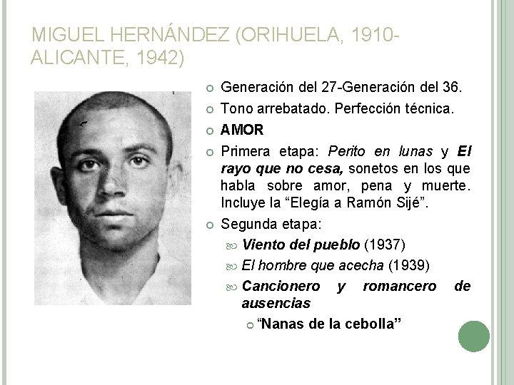 MIGUEL HERNÁNDEZ (ORIHUELA, 1910 ALICANTE, 1942) Generación del 27 -Generación del 36. Tono arrebatado.