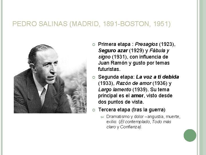 PEDRO SALINAS (MADRID, 1891 -BOSTON, 1951) Primera etapa : Presagios (1923), Seguro azar (1929)