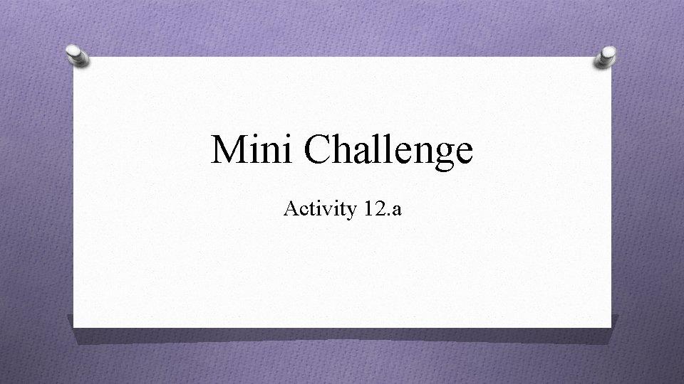 Mini Challenge Activity 12. a