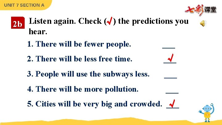 2 b Listen again. Check (√) the predictions you hear. 1. There will be
