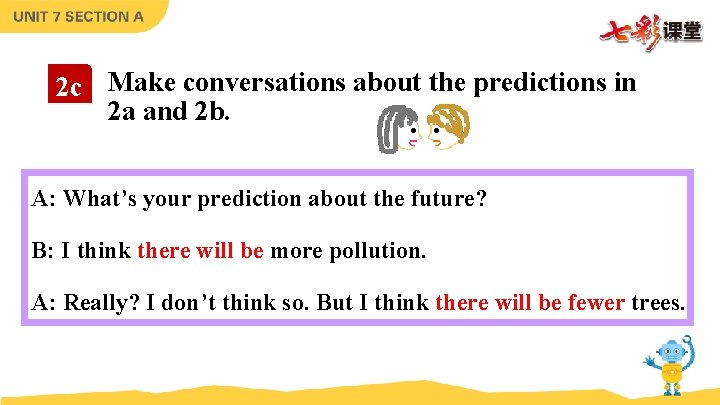 2 c Make conversations about the predictions in 2 a and 2 b. A: