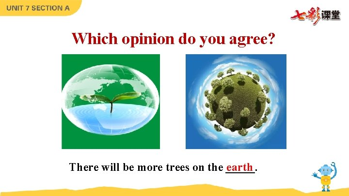 Which opinion do you agree? There will be more trees on the _____. earth