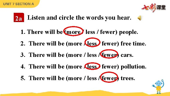 2 a Listen and circle the words you hear. 1. There will be (more
