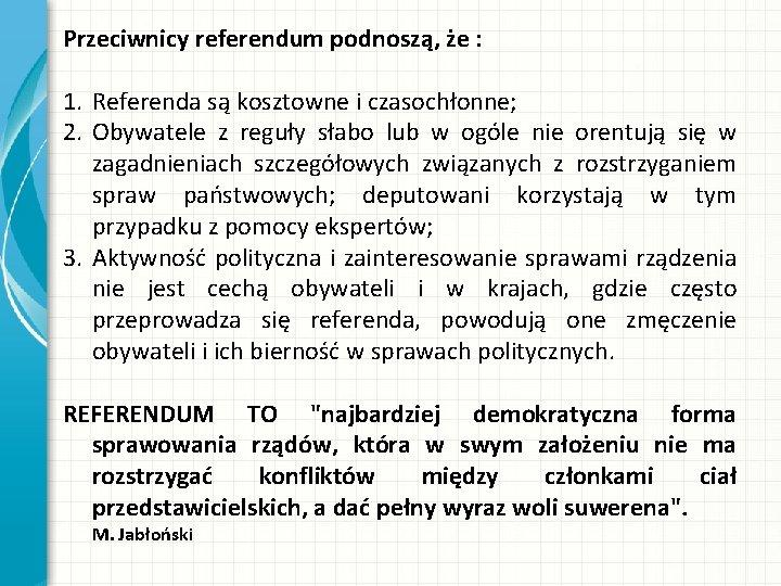 Przeciwnicy referendum podnoszą, że : 1. Referenda są kosztowne i czasochłonne; 2. Obywatele z