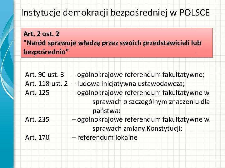 """Instytucje demokracji bezpośredniej w POLSCE Art. 2 ust. 2 """"Naród sprawuje władzę przez swoich"""