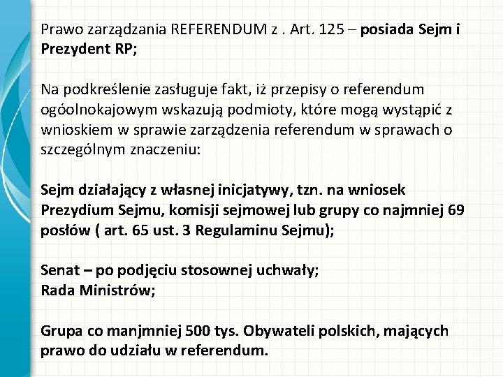 Prawo zarządzania REFERENDUM z. Art. 125 – posiada Sejm i Prezydent RP; Na podkreślenie