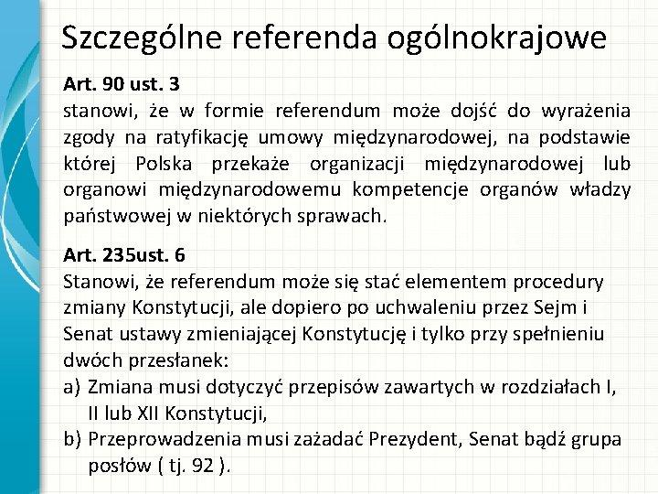 Szczególne referenda ogólnokrajowe Art. 90 ust. 3 stanowi, że w formie referendum może dojść