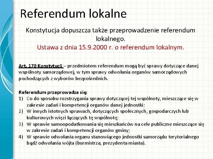 Referendum lokalne Konstytucja dopuszcza także przeprowadzenie referendum lokalnego. Ustawa z dnia 15. 9. 2000