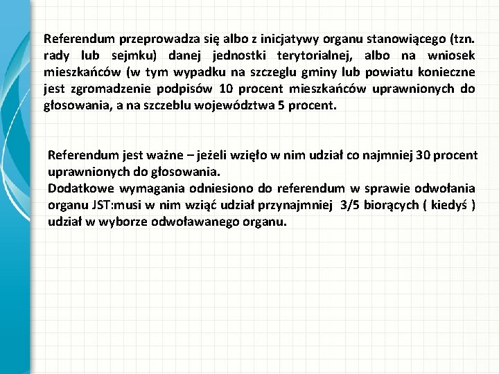 Referendum przeprowadza się albo z inicjatywy organu stanowiącego (tzn. rady lub sejmku) danej jednostki