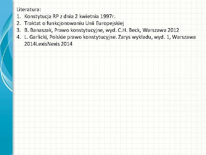 Literatura: 1. Konstytucja RP z dnia 2 kwietnia 1997 r. 2. Traktat o funkcjonowaniu