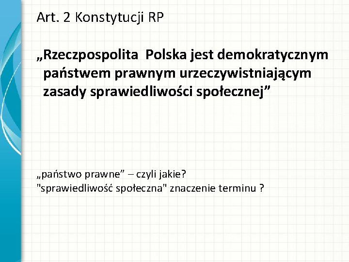 """Art. 2 Konstytucji RP """"Rzeczpospolita Polska jest demokratycznym państwem prawnym urzeczywistniającym zasady sprawiedliwości społecznej"""""""