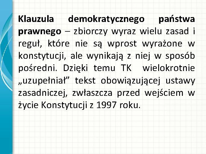 Klauzula demokratycznego państwa prawnego – zbiorczy wyraz wielu zasad i reguł, które nie są