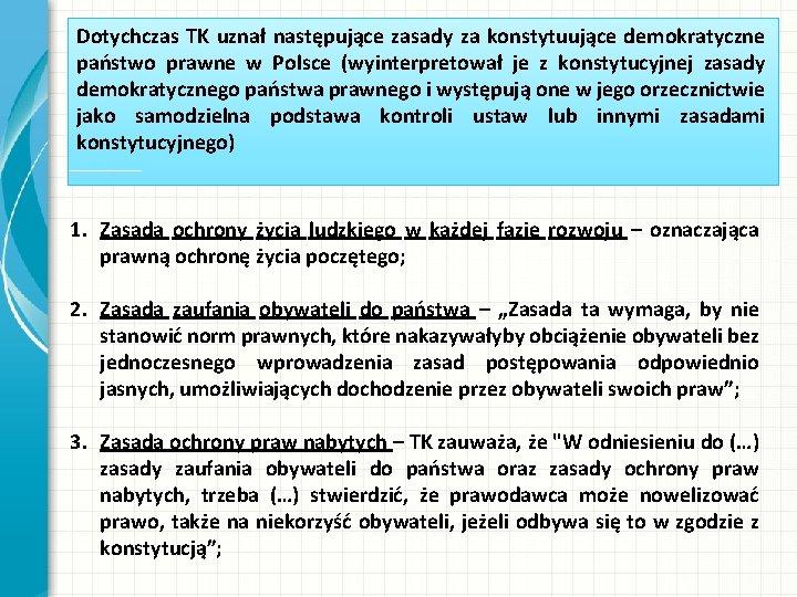 Dotychczas TK uznał następujące zasady za konstytuujące demokratyczne państwo prawne w Polsce (wyinterpretował je