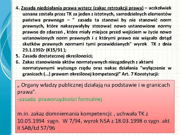 4. Zasada niedziałania prawa wstecz (zakaz retroakcji prawa) – aczkolwiek uznana została przez TK