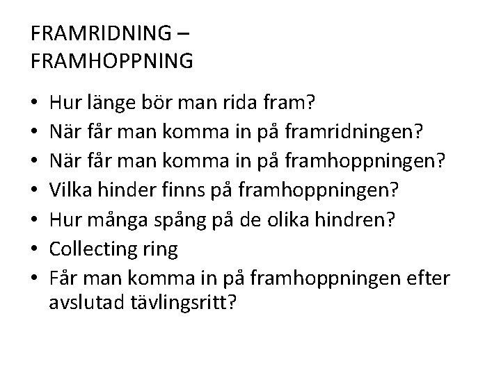 FRAMRIDNING – FRAMHOPPNING • • Hur länge bör man rida fram? När får man