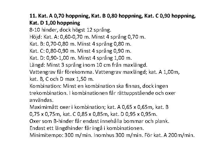 11. Kat. A 0, 70 hoppning, Kat. B 0, 80 hoppning, Kat. C 0,