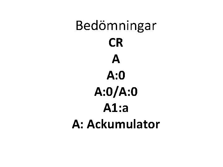 Bedömningar CR A A: 0/A: 0 A 1: a A: Ackumulator