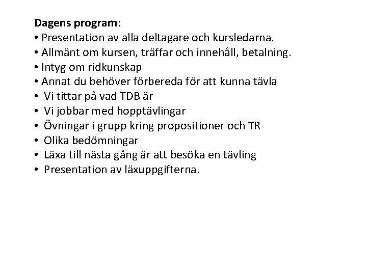 Dagens program: • Presentation av alla deltagare och kursledarna. • Allmänt om kursen, träffar
