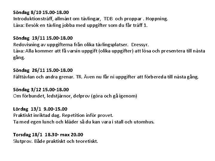 Söndag 8/10 15. 00 -18. 00 Introduktionsträff, allmänt om tävlingar, TDB och proppar. Hoppning.