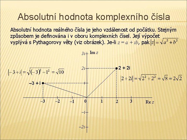 Absolutní hodnota komplexního čísla Absolutní hodnota reálného čísla je jeho vzdálenost od počátku. Stejným