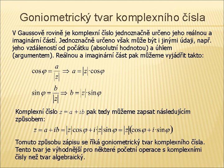 Goniometrický tvar komplexního čísla V Gaussově rovině je komplexní číslo jednoznačně určeno jeho reálnou