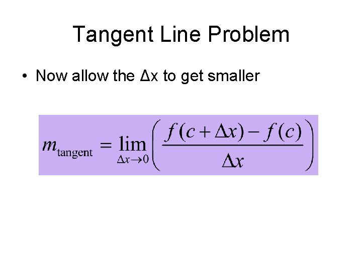 Tangent Line Problem • Now allow the Δx to get smaller