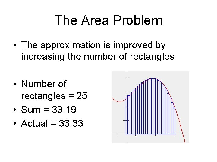 The Area Problem • The approximation is improved by increasing the number of rectangles