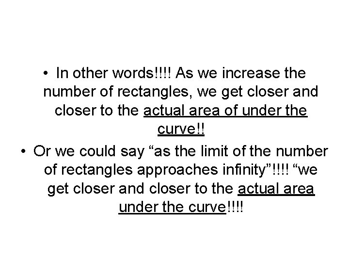 • In other words!!!! As we increase the number of rectangles, we get