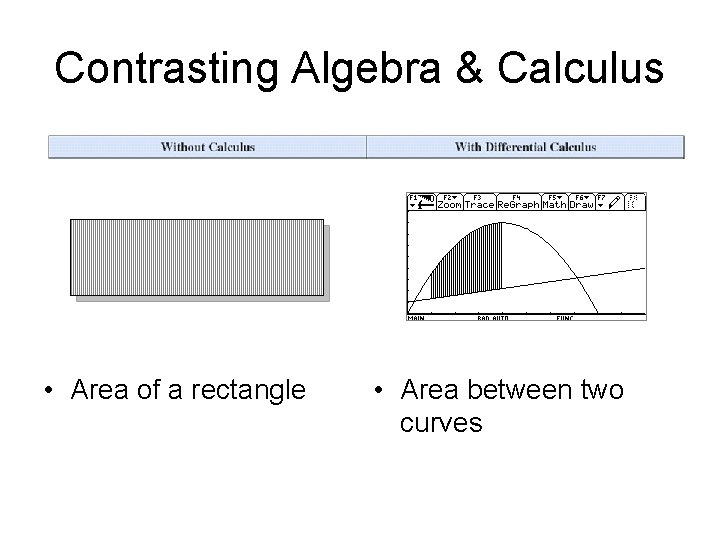 Contrasting Algebra & Calculus • Area of a rectangle • Area between two curves