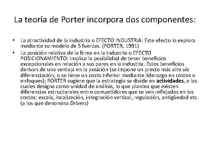 La teoría de Porter incorpora dos componentes: • La atractividad de la industria o