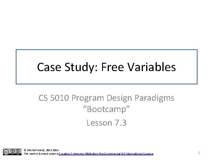 "Case Study: Free Variables CS 5010 Program Design Paradigms ""Bootcamp"" Lesson 7. 3 ©"