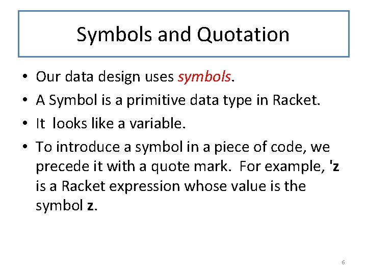 Symbols and Quotation • • Our data design uses symbols. A Symbol is a