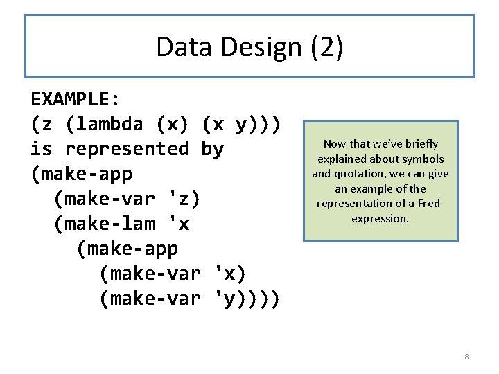Data Design (2) EXAMPLE: (z (lambda (x) (x y))) is represented by (make-app (make-var