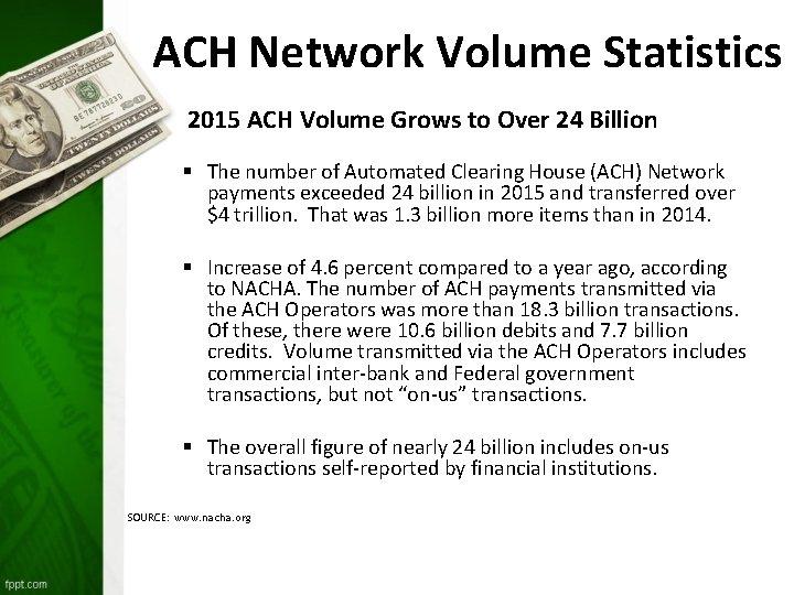 ACH Network Volume Statistics 2015 ACH Volume Grows to Over 24 Billion § The