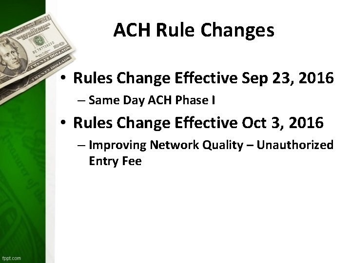 ACH Rule Changes • Rules Change Effective Sep 23, 2016 – Same Day ACH